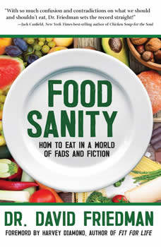 Food Sanity: How to Eat in a World of Fads and Fiction, Dr. David Friedman