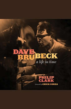 Dave Brubeck: A Life in Time, Philip Clark
