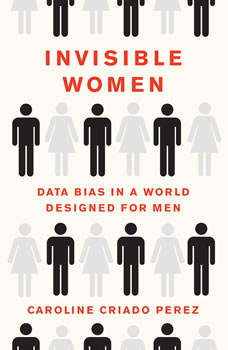 Invisible Women: Data Bias in a World Designed for Men, Caroline Criado Perez