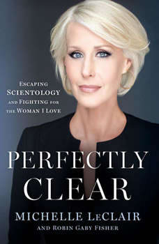Perfectly Clear: Escaping Scientology and Fighting for the Woman I Love, Michelle LeClair