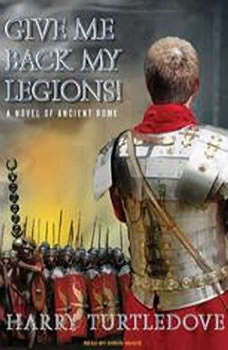 Give Me Back My Legions!: A Novel of Ancient Rome, Harry Turtledove