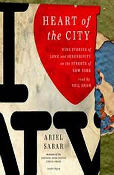 Heart of the City: Nine Stories of Love and Serendipity on the Streets of New York, Ariel Sabar