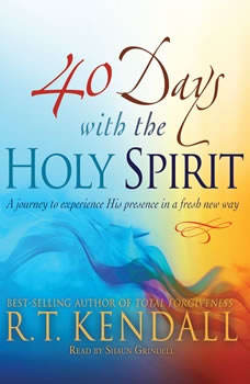 40 Days With the Holy Spirit: A Journey to Experience His Presence in a Fresh New Way A Journey to Experience His Presence in a Fresh New Way, R.T. Kendall