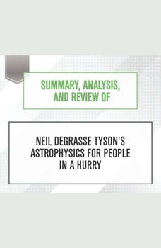 Summary, Analysis, and Review of Neil deGrasse Tyson's Astrophysics for People in a Hurry, Start Publishing Notes