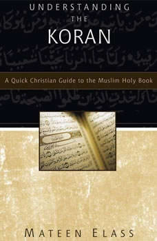 Understanding the Koran: A Quick Christian Guide to the Muslim Holy Book A Quick Christian Guide to the Muslim Holy Book, Mateen Elass
