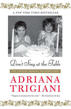 Don't Sing at the Table: Life Lessons from My Grandmothers, Adriana Trigiani