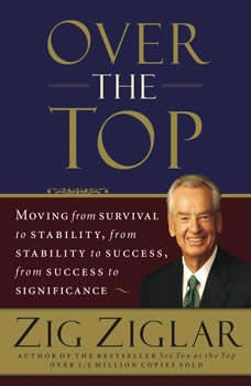 Over the Top: Moving from survival to stability, from stability to success, from success to significance, Zig Ziglar