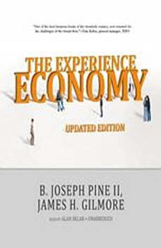 The Experience Economy, Updated Edition, B. Joseph Pine II and James H. Gilmore