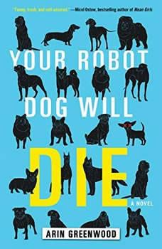 Your Robot Dog Will Die, Arin Greenwood