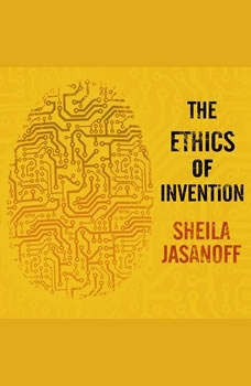 The Ethics of Invention: Technology and the Human Future, Sheila Jasanoff