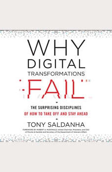 Why Digital Transformations Fail: The Surprising Disciplines of How to Take Off and Stay Ahead, Tony Saldanha