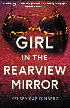 Girl in the Rearview Mirror: A Novel A Novel, Kelsey Rae Dimberg