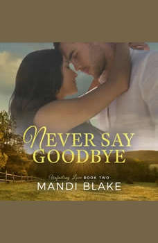 Never Say Goodbye: A Sweet Christian Romance, Mandi Blake