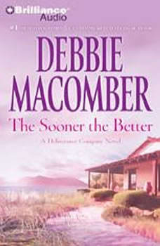 The Sooner the Better: A Deliverance Company Novel A Deliverance Company Novel, Debbie Macomber