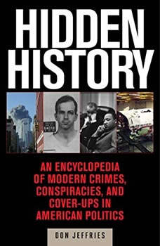 Hidden History: An Exposé of Modern Crimes, Conspiracies, and Cover-Ups in American Politics, Donald Jeffries