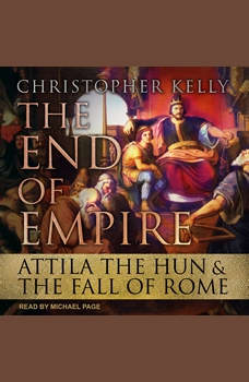 The End of Empire: Attila the Hun & the Fall of Rome, Christopher Kelly
