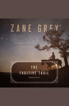 The Fugitive Trail, Zane Grey