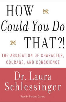 How Could You Do That?!, Dr. Laura Schlessinger