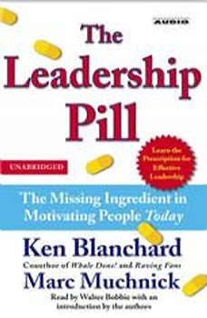 The Leadership Pill: The Missing Ingredient in Motivating People Today, Kenneth Blanchard