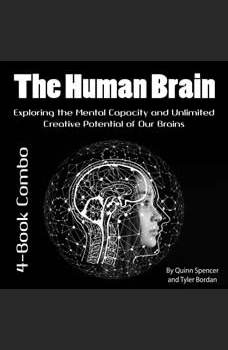 The Human Brain: Exploring the Mental Capacity and Unlimited Creative Potential of Our Brains, Tyler Bordan