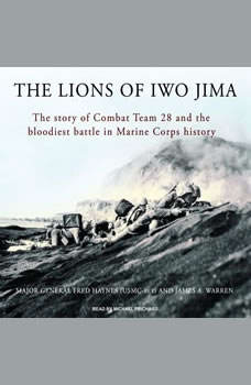 The Lions of Iwo Jima: The Story of Combat Team 28 and the Bloodiest Battle in Marine Corps History, Major General Fred Haynes (USMC-Ret.)