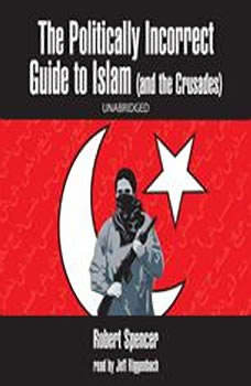 The Politically Incorrect Guide to Islam (and the Crusades), Robert Spencer