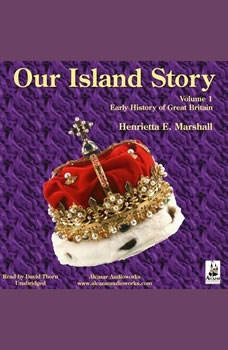 Our Island Story, Volume 1: Early History of Great Britain, Henrietta Elizabeth Marshall