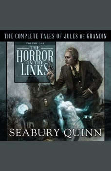 The Horror on the Links: The Complete Tales of Jules De Grandin, Volume One, Seabury Quinn