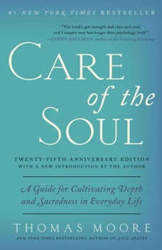Care of the Soul, Twenty-fifth Anniversary Ed: A Guide for Cultivating Depth and Sacredness in Everyday Life, Thomas Moore