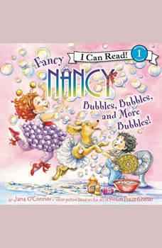 Fancy Nancy: Bubbles, Bubbles, and More Bubbles!, Jane O'Connor