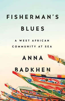 Fisherman's Blues: A West African Community at Sea, Anna Badkhen