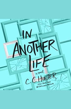 In Another Life: A Novel, C. C. Hunter