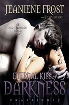 Eternal Kiss of Darkness: The Night Huntress World, Book 2 The Night Huntress World, Book 2, Jeaniene Frost