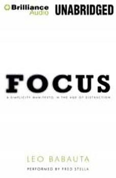 Focus: A Simplicity Manifesto in the Age of Distraction A Simplicity Manifesto in the Age of Distraction, Leo Babauta