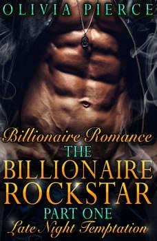 Billionaire Romance: The Billionaire Rockstar Part 1: Late Night Temptation (Alpha Billionaire Romance, Contemporary Romance), Olivia Pierce