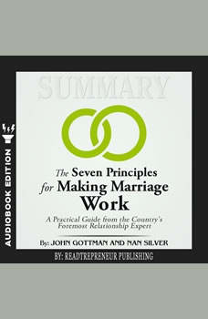 Summary of The Seven Principles for Making Marriage Work: A Practical Guide from the Country's Foremost Relationship Expert by John Gottman, Readtrepreneur Publishing