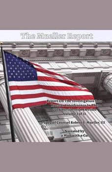 Mueller Report, The - Volume I: Report On The Investigation Into Russian Interference In The 2016 Presidential Election, Robert S. Mueller, III