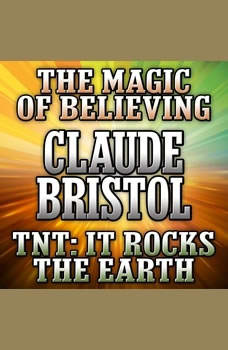 The Magic of Believing and TNT: It Rocks the Earth, Claude Bristol