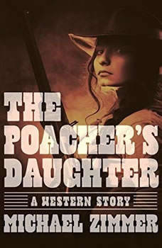 The Poachers Daughter: A Western Story, Michael Zimmer