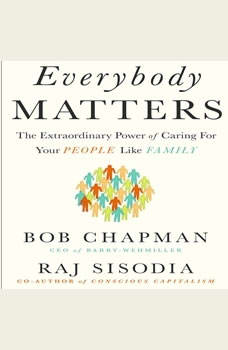 Everybody Matters: The Extraordinary Power of Caring for Your People Like Family, Bob Chapman