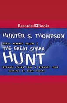 The Great Shark Hunt: Strange Tales from a Strange Time Strange Tales from a Strange Time, Hunter S. Thompson
