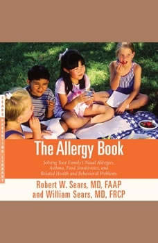 The Allergy Book: Solving Your Family's Nasal Allergies, Asthma, Food Sensitivities, and Related Health and Behavioral Problems, Robert W. Sears