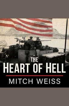 The Heart of Hell: The Untold Story of Courage and Sacrifice in the Shadow of Iwo Jima, Mitch Weiss