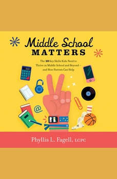 Middle School Matters: The 10 Key Skills Kids Need to Thrive in Middle School and Beyond--and How Parents Can Help, Phyllis L. Fagell