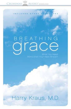 Breathing Grace: What You Need More Than Your Next Breath What You Need More Than Your Next Breath, Harry Kraus