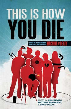 This Is How You Die: Stories of the Inscrutable, Infallible, Inescapable Machine of Death, Dan Woren