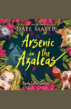 Arsenic in the Azaleas: Book 1: Lovely Lethal Gardens, Dale Mayer