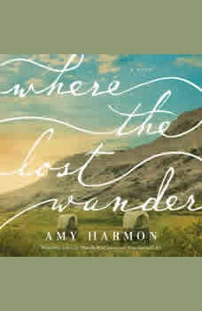 Where the Lost Wander: A Novel, Amy Harmon