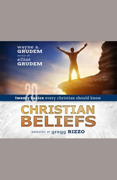 Christian Beliefs: Twenty Basics Every Christian Should Know, Wayne A. Grudem