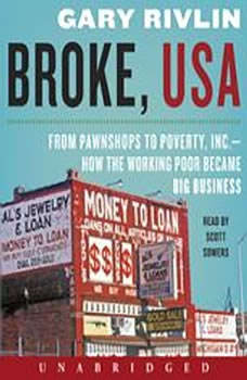 Broke, USA: From Pawnshops to Poverty, Inc.-How the Working Poor Became Big Business From Pawnshops to Poverty, Inc.-How the Working Poor Became Big Business, Gary Rivlin